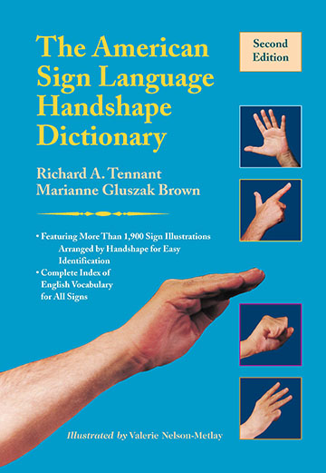 Title-The American Sign Language Handshape Dictionary, 2nd Edition; Authors-Richard A. Tennant and Marianne Gluszak Brown; Illustrated by Valerie Nelson-Metlay