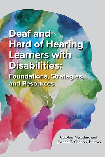 Title-Deaf and Hard of Hearing Learners with Disabilities; Subtitle-Foundations, Strategies, and Resources; Editors-Caroline Guardino and Joanna E. Cannon