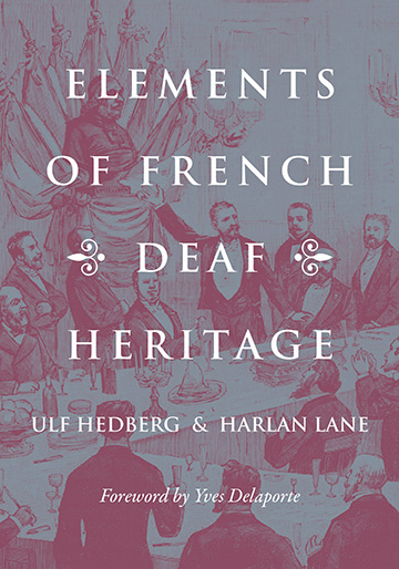 Title-Elements of French Deaf Heritage; Authors-Ulf Hedberg and Harlan Lane; Forward by Yves Delaporte