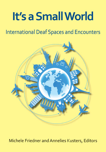 Title-It's a Small World; Subtitle-International Deaf Spaces and Encounters; Editors-Michele Friedner and Annelies Kusters