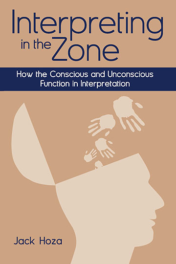 Title-Interpreting in the Zone; Subtitle-How the Conscious and Unconscious Function in Interpretation; Author-Jack Hoza