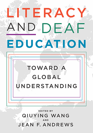 Title-Literacy and Deaf Education; Subtitle-Toward a Global Understanding; Editors-Qiuying Wang and Jean F. Andrews; Foreword by Donald Moores and Margery Miller