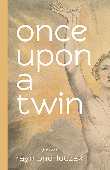 Title-once upon a twin; Subtitle-poems; Author-Raymond Luczak